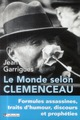 MONDE SELON CLEMENCEAU. FORMULES ASSASSINES, TRAITS D'HUMOUR, DISCOURS ET PROPHETIES (LE)